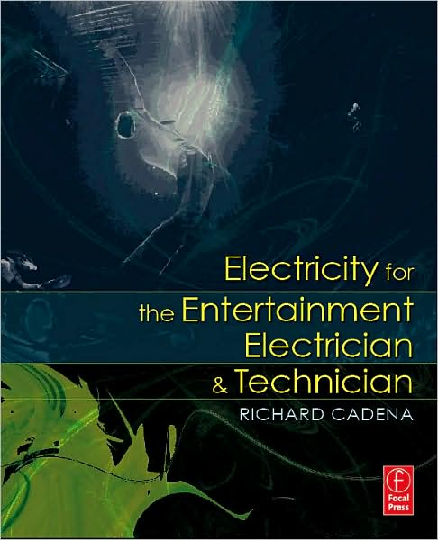Electricity for the Entertainment Electrician & Technician - by